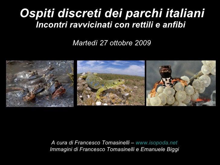 Ospiti discreti dei parchi italiani Incontri ravvicinati con rettili e anfibi  Martedì 27 ottobre 2009 A cura di Francesco...