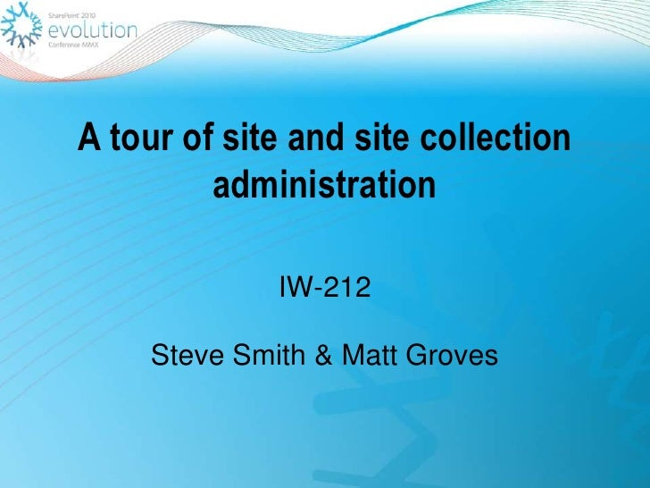A tour of site and site collection administration<br />IW-212 <br />Steve Smith & Matt Groves<br />
