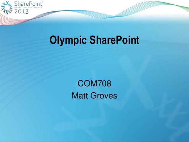 Olympic SharePoint  COM708 Matt Groves