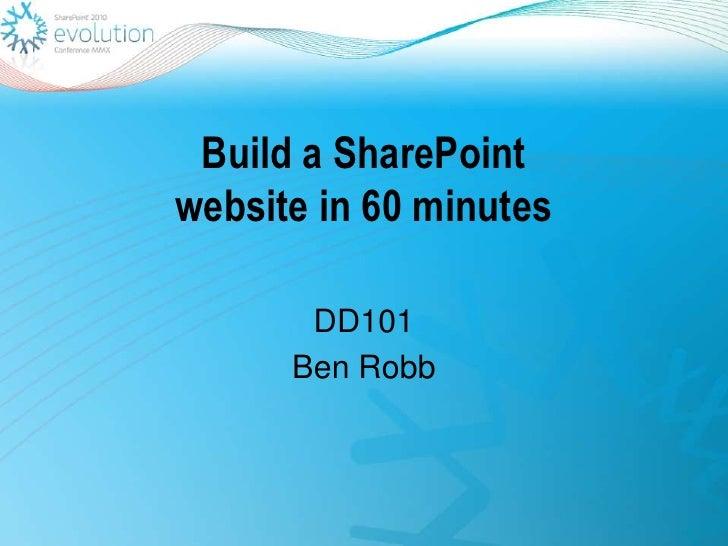 Build a SharePointwebsite in 60 minutes<br />DD101<br />Ben Robb<br />