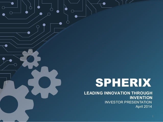 INVESTOR PRESENTATION April 2014 SPHERIX LEADING INNOVATION THROUGH INVENTION 1
