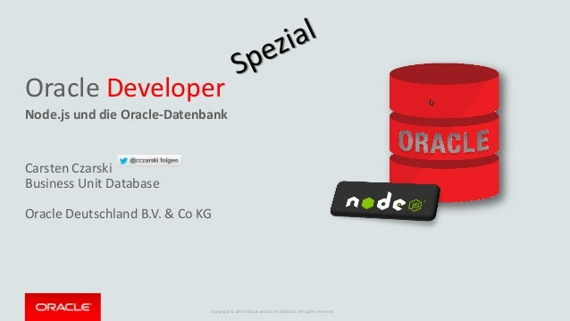 Copyright © 2014 Oracle and/or its affiliates. All rights reserved. Oracle Developer Node.js und die Oracle-Datenbank Cars...