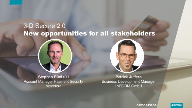 New opportunities for all stakeholders 3-D Secure 2.0 Stephan Rüdisüli Account Manager Payment Security Netcetera Patrick ...