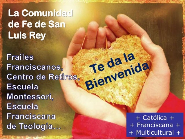 La Comunidad de Fe de San Luis Rey + Católica + + Franciscana + + Multicultural +