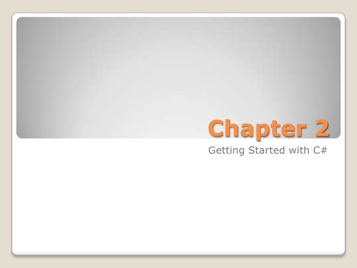 Chapter 2<br />Getting Started with C#<br />
