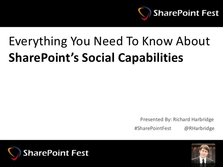 Everything You Need To Know AboutSharePoint's Social Capabilities                                Presented By: Richard Har...
