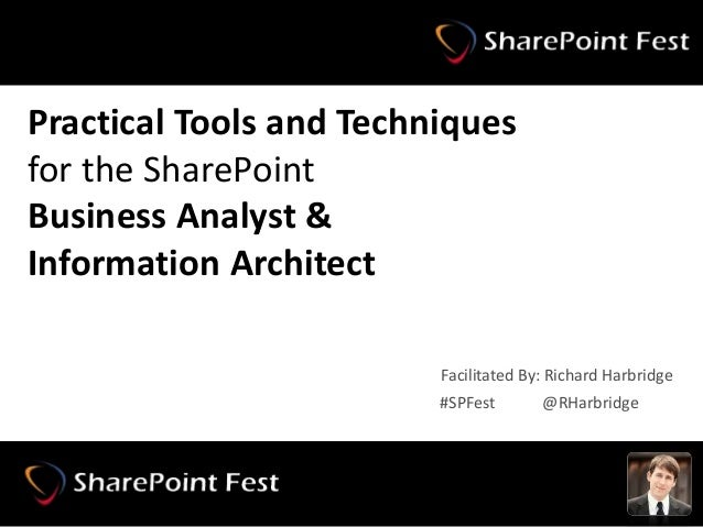 #SPFest @RHarbridge Practical Tools and Techniques for the SharePoint Business Analyst & Information Architect #SPFest @RH...