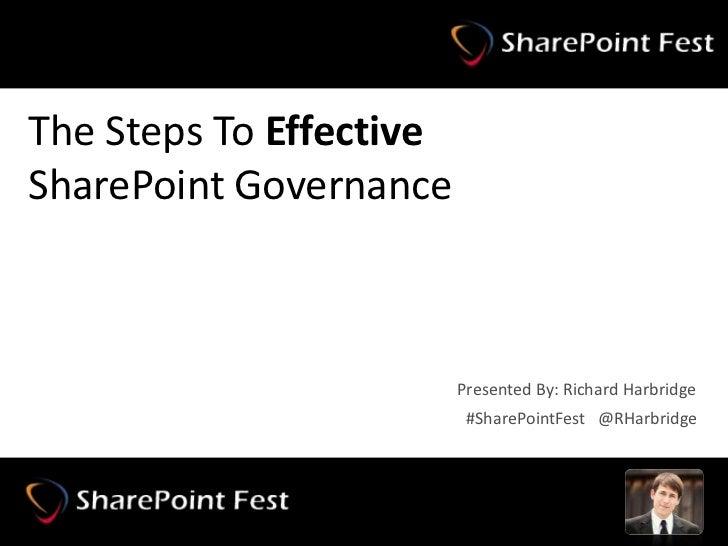 The Steps To EffectiveSharePoint Governance                              Presented By: Richard Harbridge                  ...