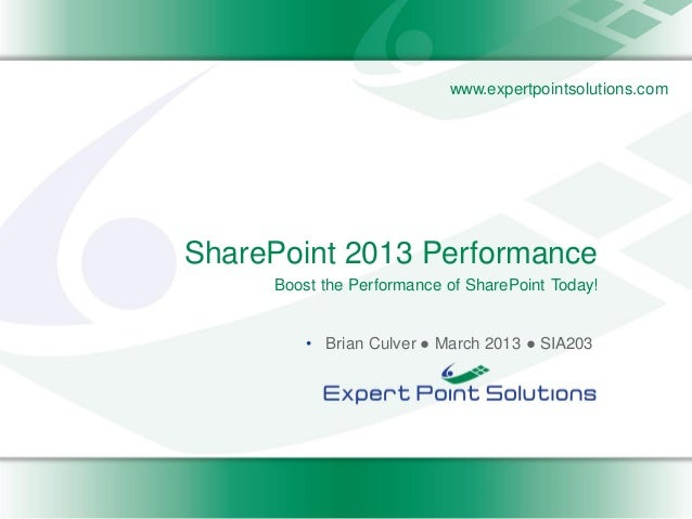 www.expertpointsolutions.comSharePoint 2013 Performance     Boost the Performance of SharePoint Today!         • Brian Cul...