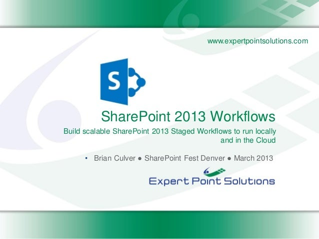 www.expertpointsolutions.com          SharePoint 2013 WorkflowsBuild scalable SharePoint 2013 Staged Workflows to run loca...