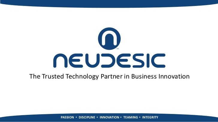 The Trusted Technology Partner in Business Innovation          PASSION  DISCIPLINE  INNOVATION  TEAMING  INTEGRITY