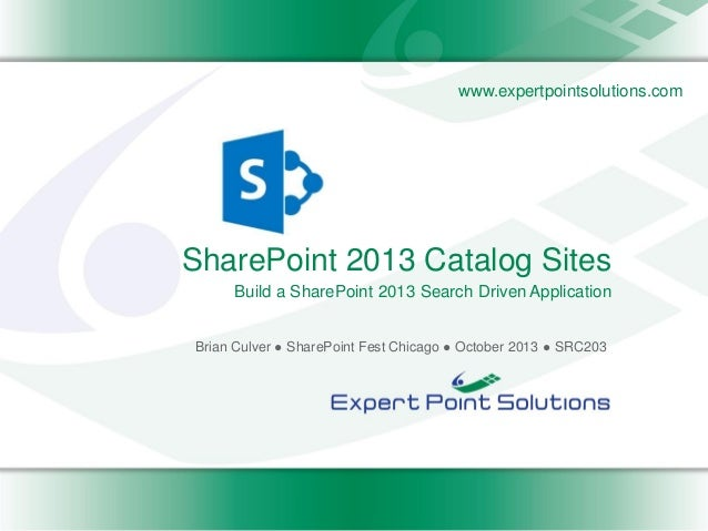 www.expertpointsolutions.com  SharePoint 2013 Catalog Sites Build a SharePoint 2013 Search Driven Application Brian Culver...