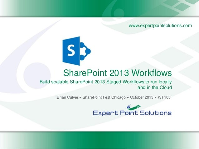 www.expertpointsolutions.com  SharePoint 2013 Workflows Build scalable SharePoint 2013 Staged Workflows to run locally and...