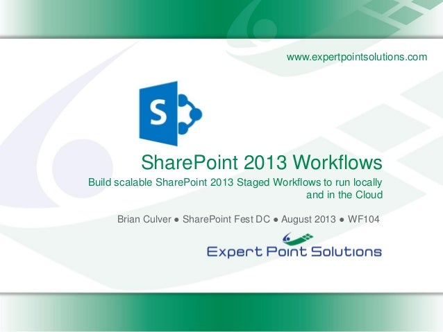 www.expertpointsolutions.com SharePoint 2013 Workflows Brian Culver ● SharePoint Fest DC ● August 2013 ● WF104 Build scala...