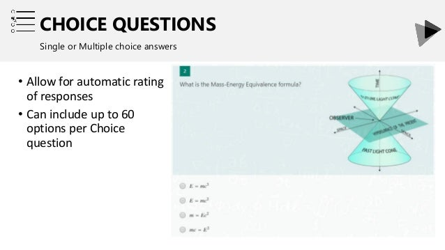 CHOICE QUESTIONS Single or Multiple choice answers • Allow for automatic rating of responses • Can include up to 60 option...