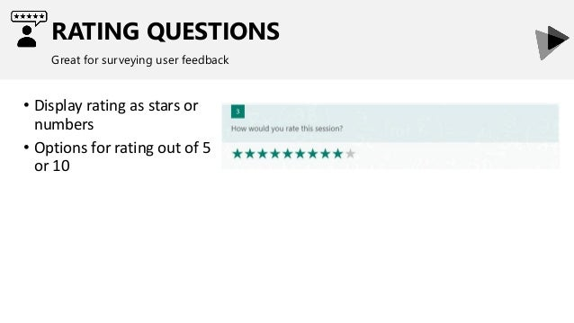 RATING QUESTIONS Great for surveying user feedback • Display rating as stars or numbers • Options for rating out of 5 or 10