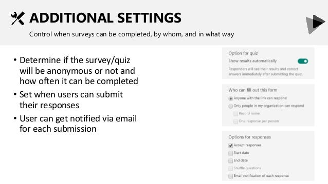 ADDITIONAL SETTINGS Control when surveys can be completed, by whom, and in what way • Determine if the survey/quiz will be...