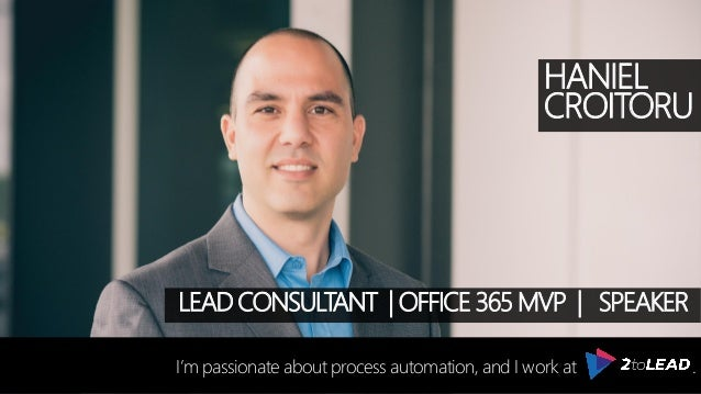 HANIEL CROITORU I'm passionate about process automation, and I work at . LEAD CONSULTANT   OFFICE 365 MVP   SPEAKER