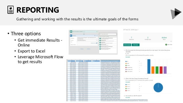 REPORTING Gathering and working with the results is the ultimate goals of the forms • Three options • Get immediate Result...