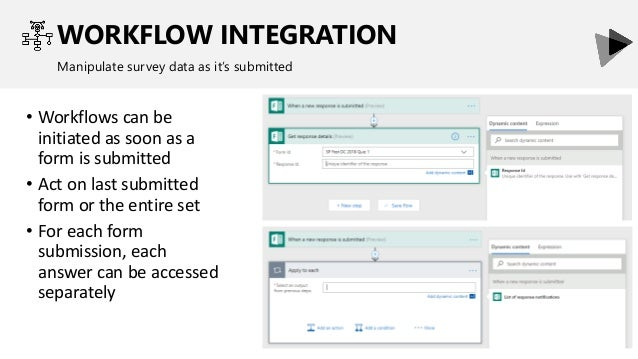 WORKFLOW INTEGRATION Manipulate survey data as it's submitted • Workflows can be initiated as soon as a form is submitted ...