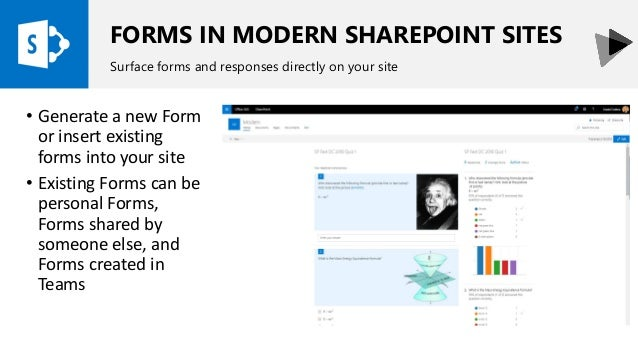 FORMS IN MODERN SHAREPOINT SITES Surface forms and responses directly on your site • Generate a new Form or insert existin...