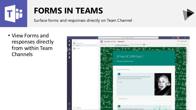 FORMS IN TEAMS Surface forms and responses directly on Team Channel • View Forms and responses directly from within Team C...