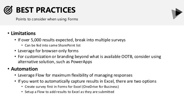 BEST PRACTICES Points to consider when using Forms • Limitations • If over 5,000 results expected, break into multiple sur...