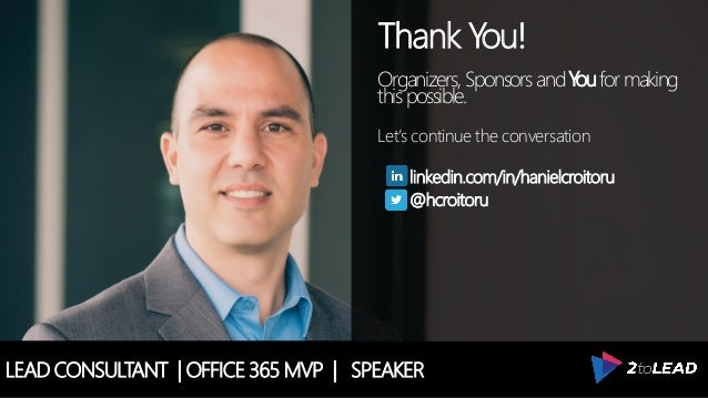 LEAD CONSULTANT   OFFICE 365 MVP   SPEAKER Thank You! Organizers, SponsorsandYouformaking thispossible. Let's continue the...
