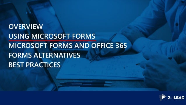 OVERVIEW USING MICROSOFT FORMS MICROSOFT FORMS AND OFFICE 365 FORMS ALTERNATIVES BEST PRACTICES