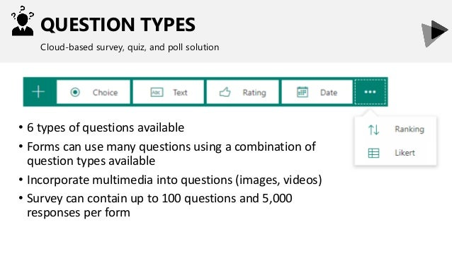 QUESTION TYPES Cloud-based survey, quiz, and poll solution • 6 types of questions available • Forms can use many questions...