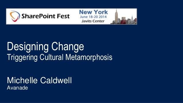 Designing Change Triggering Cultural Metamorphosis Michelle Caldwell Avanade