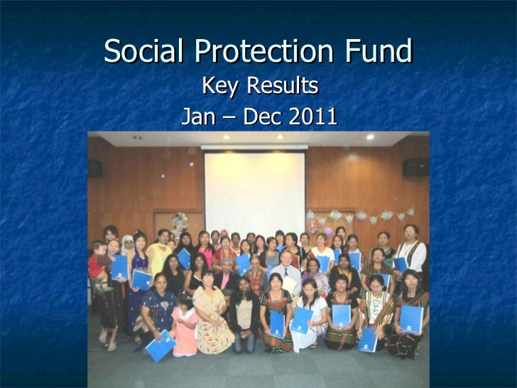 Social Protection Fund Key Results Jan – Dec 2011