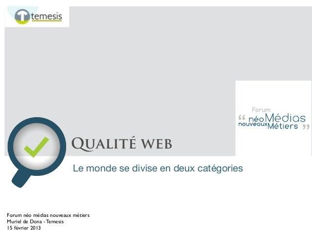 Qualité web Le monde se divise en deux catégories  Forum néo médias nouveaux métiers Muriel de Dona - Temesis 15 février 2...