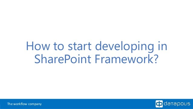 The workflow company How to start developing in SharePoint Framework?