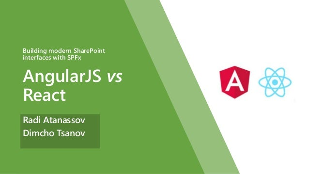 AngularJS vs React Building modern SharePoint interfaces with SPFx Radi Atanassov Dimcho Tsanov