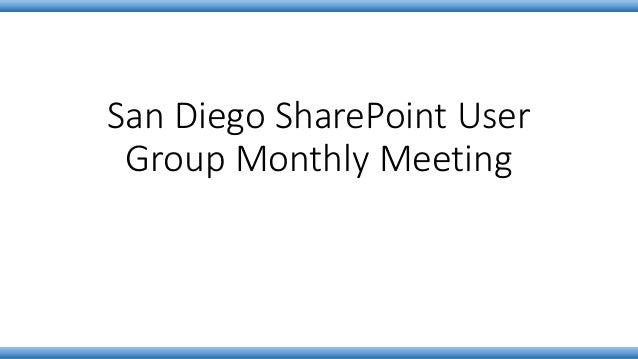 San Diego SharePoint User Group Monthly Meeting