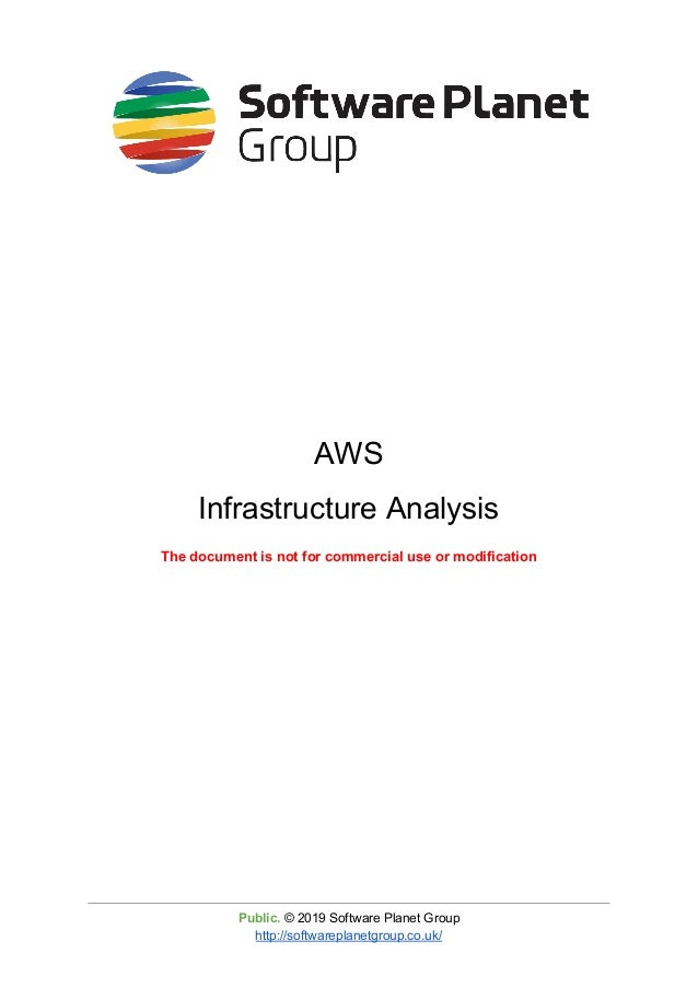 AWS Infrastructure Analysis The document is not for commercial use or modification Public. © 2019 Software Planet Group h...