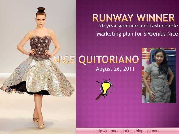 Runway Winner<br />20 year genuine and fashionable<br />Marketing plan for SPGenius Nice<br />Nice Quitoriano<br />August ...