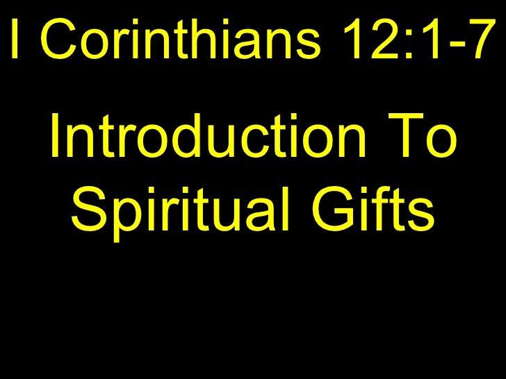 I Corinthians 12:1-7 Introduction To  Spiritual Gifts