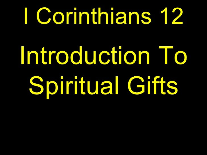 I Corinthians 12Introduction To Spiritual Gifts