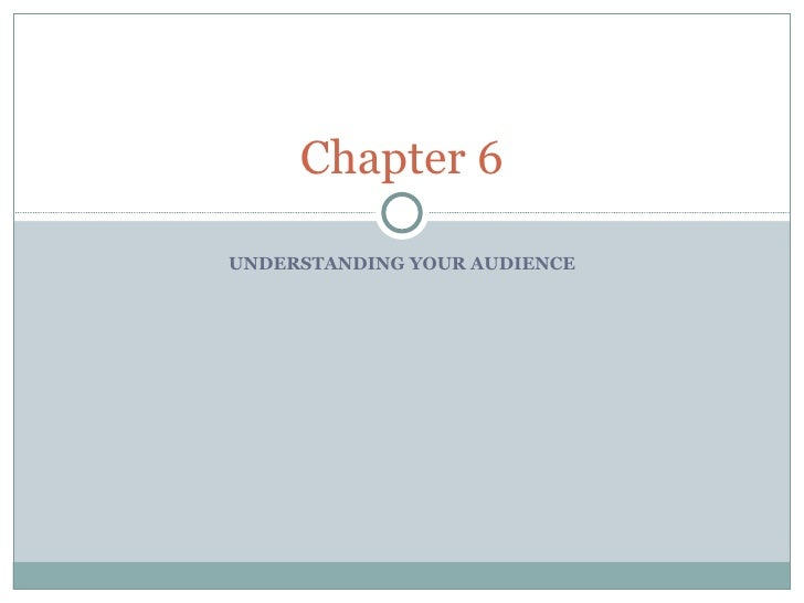 UNDERSTANDING YOUR AUDIENCE Chapter 6
