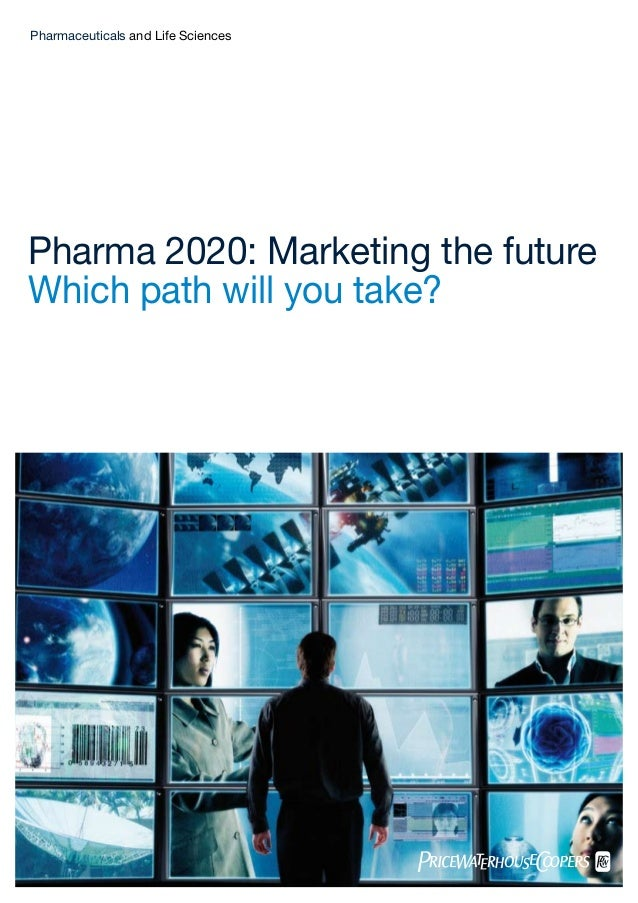 Pharmaceuticals and Life SciencesPharma 2020: Marketing the futureWhich path will you take?