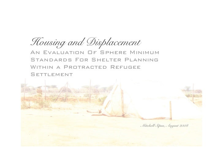 Housing and Displacement An Evaluation Of Sphere Minimum Standards For Shelter Planning Within a Protracted Refugee Settle...