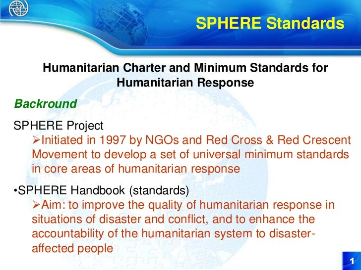 SPHERE Standards     Humanitarian Charter and Minimum Standards for                 Humanitarian ResponseBackroundSPHERE P...