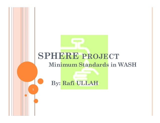 SPHERE PROJECT Minimum Standards in WASH 1 By: Rafi ULLAH