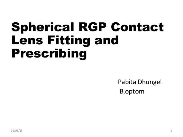 Spherical RGP Contact Lens Fitting and Prescribing Pabita Dhungel B.optom 01/03/15 1