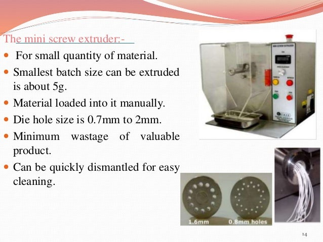 The mini screw extruder:-   For small quantity of material.   Smallest batch size can be extruded  is about 5g.   Mater...