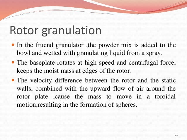 Rotor granulation   In the fruend granulator ,the powder mix is added to the  bowl and wetted with granulating liquid fro...