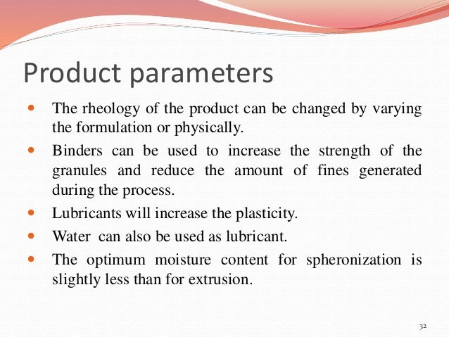 Product parameters   The rheology of the product can be changed by varying  the formulation or physically.   Binders can...