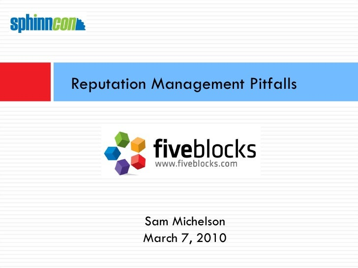 Reputation Management Pitfalls Sam Michelson March 7, 2010